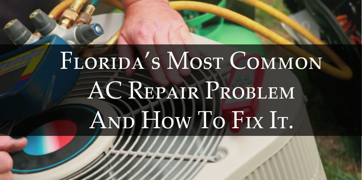 Florida S Most Common Ac Repair Problem And How To Fix It